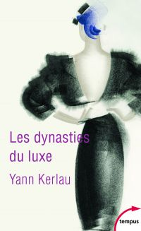 Les dynasties du luxe | Kerlau, Yann. Auteur
