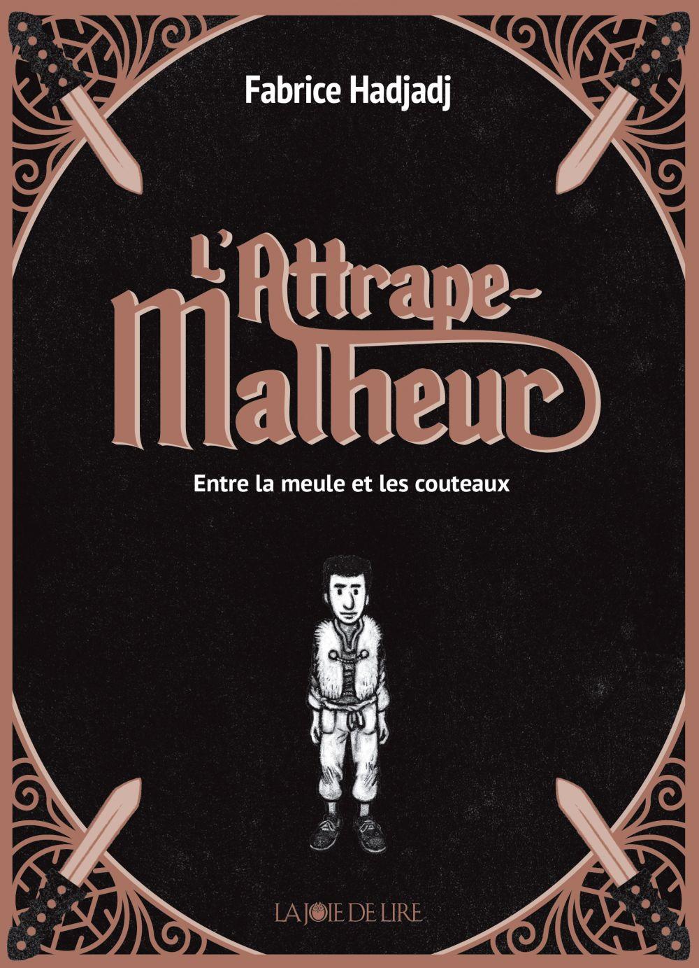 L'attrape-malheur (trilogie)   HADJADJ, Fabrice. Auteur