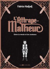 L'attrape-malheur (trilogie) | HADJADJ, Fabrice. Auteur