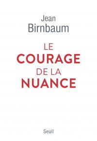 Le Courage de la nuance | Birnbaum, Jean. Auteur