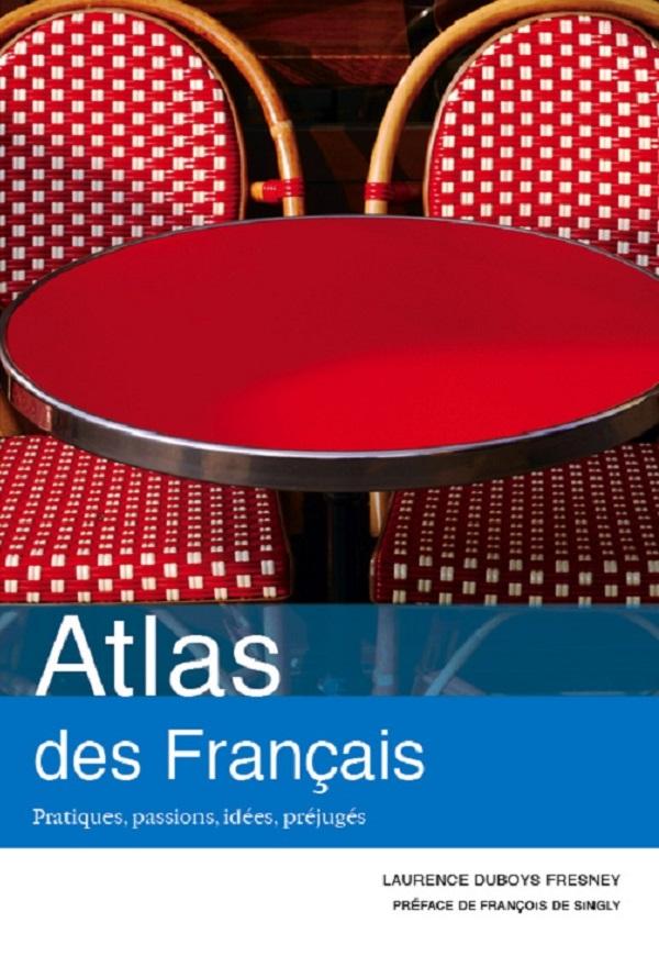 Atlas des Français. Pratiques, passions, idées, préjugés