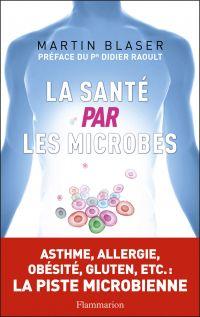 La Santé par les microbes | Blaser, Martin J.