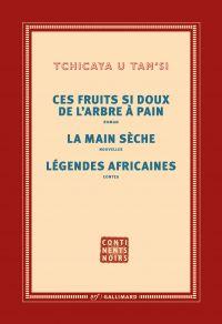 Ces fruits si doux de l'arbre à pain – La main sèche – Légendes africaines | Tchicaya U Tam'si (1931-1988). Auteur