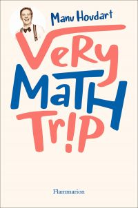Very Math Trip | Houdart, Manu. Auteur