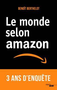 Le monde selon Amazon   BERTHELOT, Benoît. Auteur