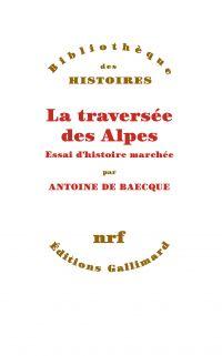 La traversée des Alpes. Essai d'histoire marchée