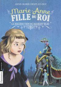 Marie-Anne, fille du roi (Tome 5) - La malédiction du diamant bleu | Desplat-Duc, Anne-Marie. Auteur