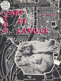 Lyon, l'art et la ville : urbanisme, architecture (1)