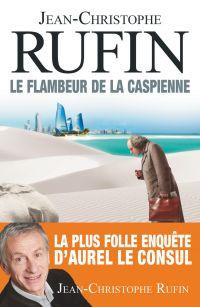 Le flambeur de la Caspienne | Rufin, Jean-Christophe. Auteur