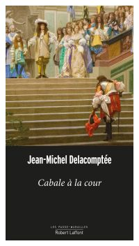 Cabale à la Cour | DELACOMPTEE, Jean-Michel. Auteur