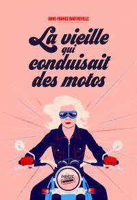 La vieille qui conduisait des motos | Dautheville, Anne-France. Auteur