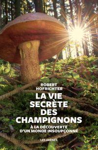 La Vie secrète des champignons | Hofrichter, Robert. Auteur