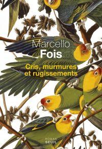 Cris, murmures et rugissements | Fois, Marcello (1960-....). Auteur