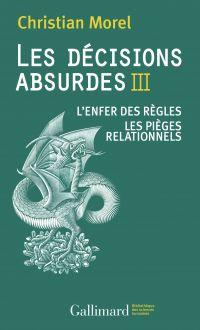 Les décisions absurdes (Tome 3). L'enfer des règles - Les pièges relationnels