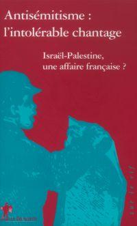 Antisémitisme, l'intolérable chantage