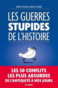 Les Guerres stupides de l'Histoire | Fuligni, Bruno (1968-....). Auteur