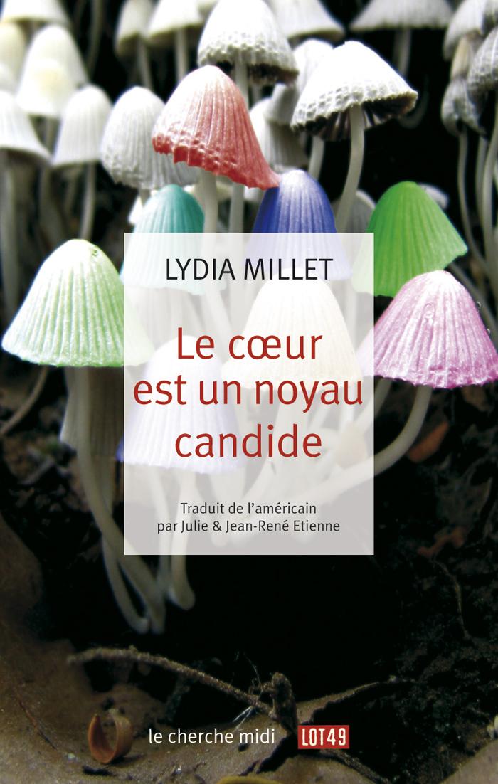Le coeur est un noyau candide   MILLET, Lydia