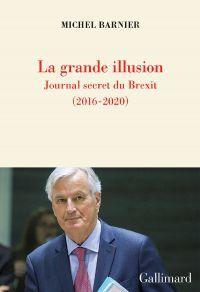 La grande illusion. Journal secret du Brexit (2016-2020) | Barnier, Michel (1951-....). Auteur