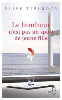 Le bonheur n'est pas un sport de jeune fille | Tielrooy, Elise (1964-....). Auteur
