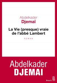La Vie (presque) vraie de l'abbé Lambert | Djemaï, Abdelkader. Auteur