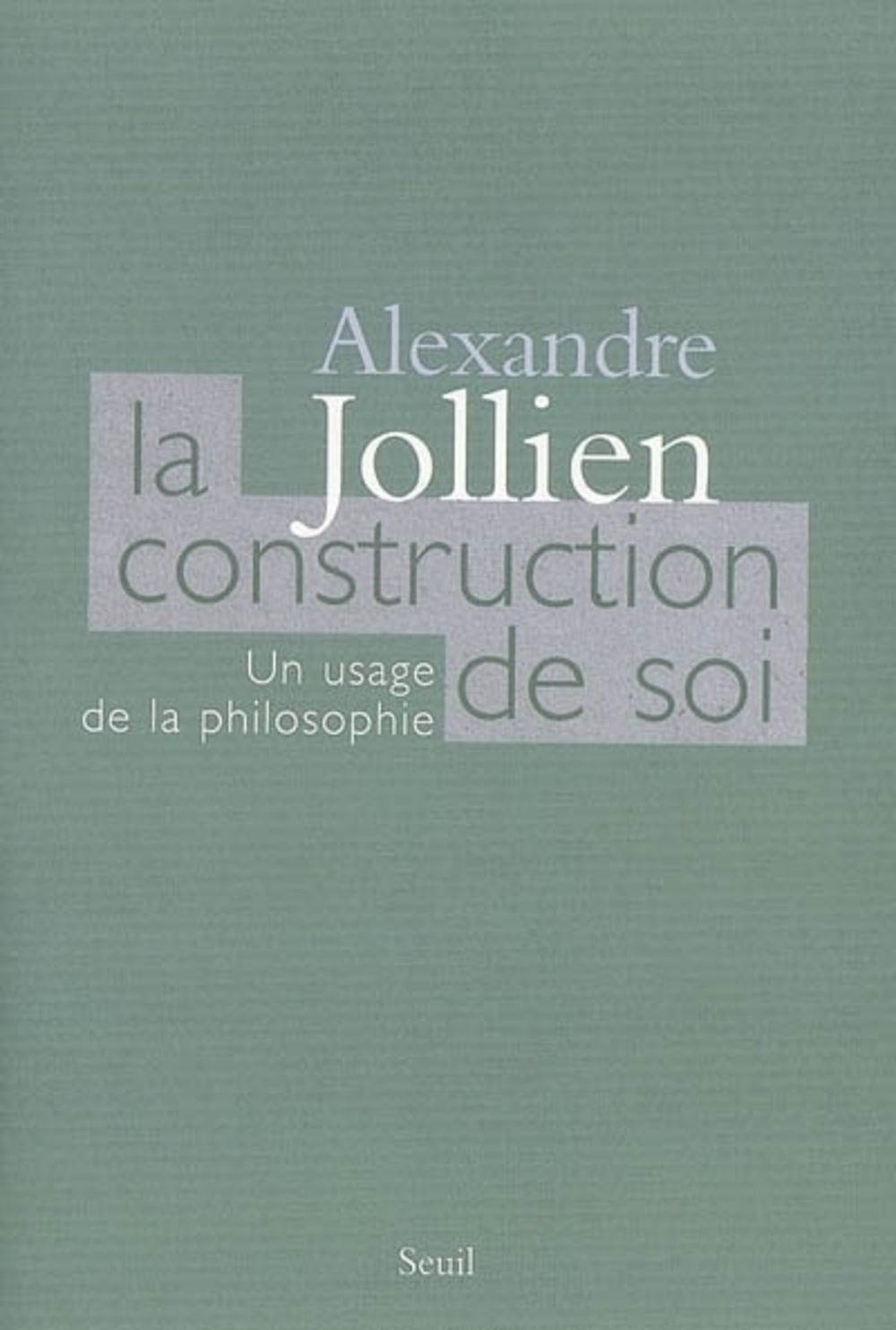 La Construction de soi. Un usage de la philosophie | Jollien, Alexandre (1975-....). Auteur