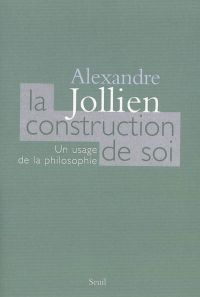 La Construction de soi. Un usage de la philosophie