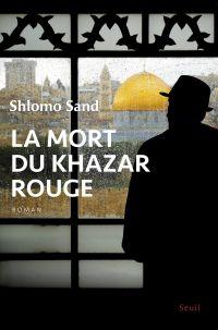 La Mort du Khazar rouge | Sand, Shlomo (1946-....). Auteur