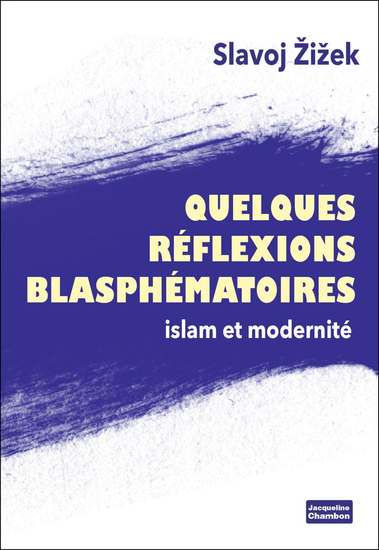 Quelques réflexions blasphématoires | Zizek, Slavoj (1949-....). Auteur