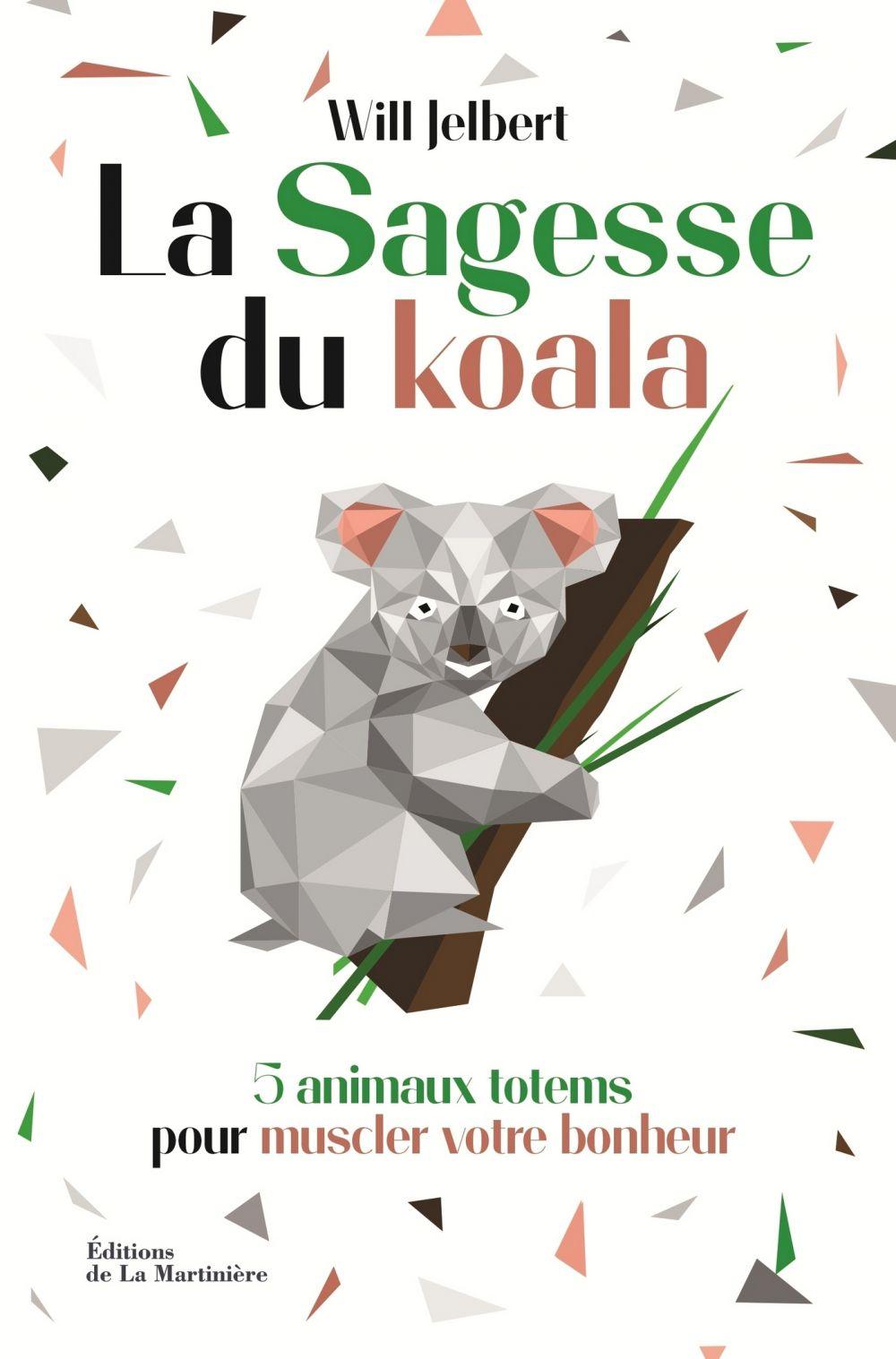 La sagesse du koala - 5 animaux totems pour muscler votre bonheur |