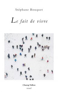 Le fait de vivre | BOUQUET, Stéphane. Auteur