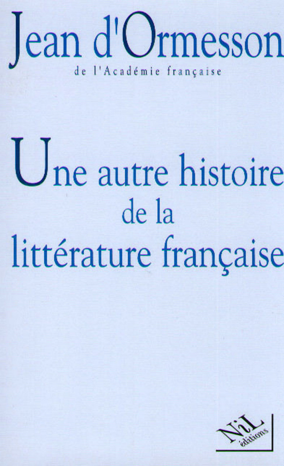 Une Autre histoire de la littérature - Tome 1 | ORMESSON, Jean D'