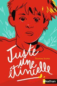 Juste une étincelle | Scotto, Thomas. Auteur
