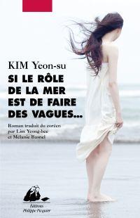 Si le rôle de la mer est de faire des vagues... | Kim, Yeonsu (1970-....). Auteur