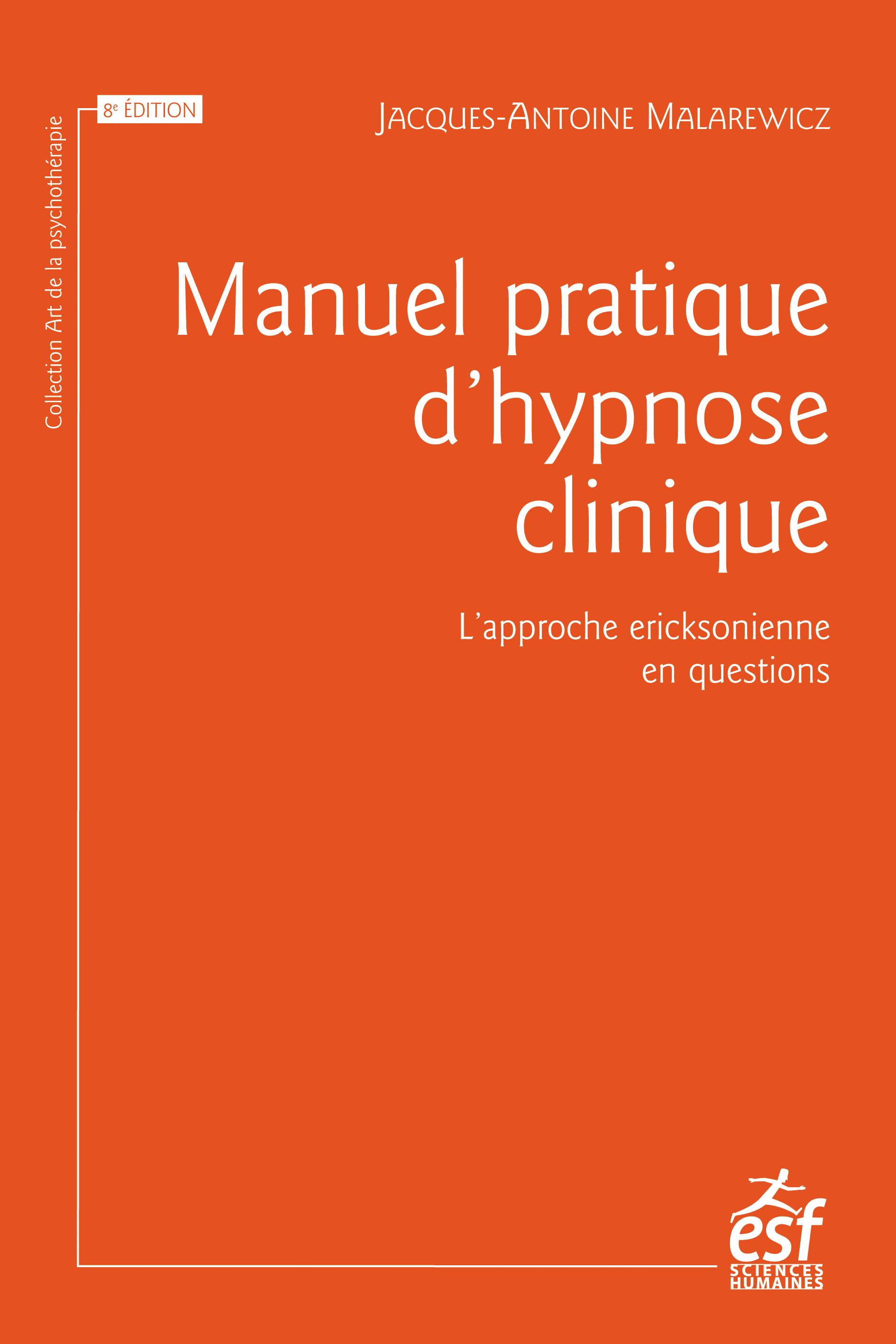 Manuel pratique d'hypnose clinique : l'approche ericksonienne en questions