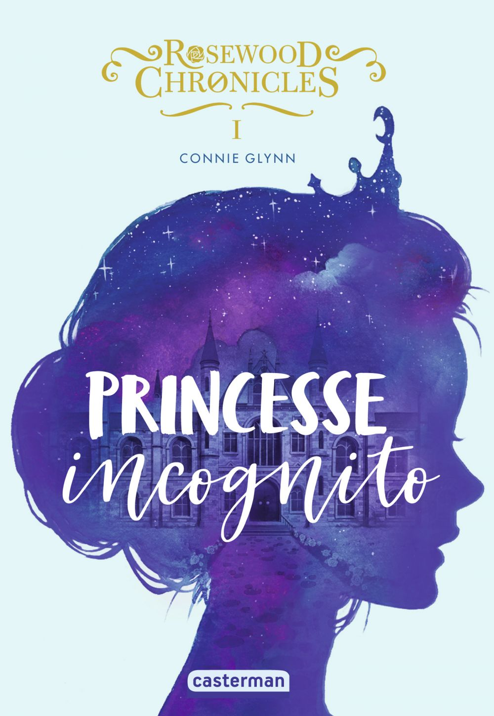 Rosewood Chronicles (Tome 1) - Princesse incognito | Glynn, Connie. Auteur