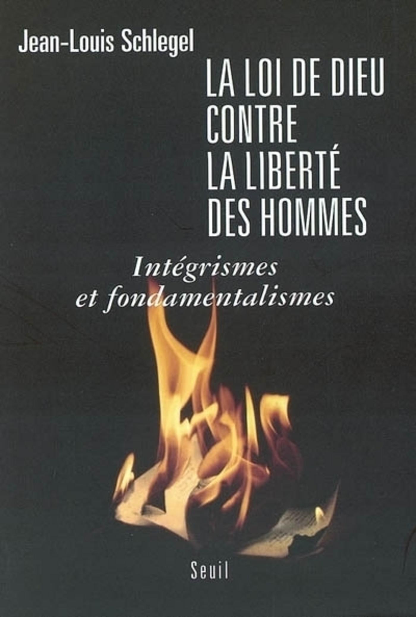 La Loi de Dieu contre la liberté des hommes. Intégrismes et fondamentalismes