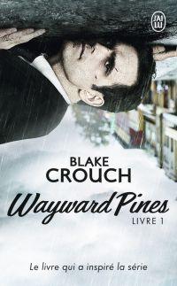 Wayward Pines (Livre 1) | Crouch, Blake. Auteur