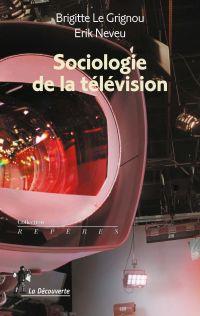 Sociologie de la télévision | Le Grignou, Brigitte. Auteur