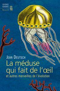 La méduse qui fait de l'oeil et autres merveilles de l'évolution | Deutsch, Jean (1942-....). Auteur