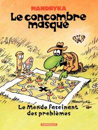Image de couverture (Le Concombre Masqué - Tome 2 - Monde fascinant des problèmes)