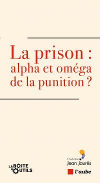 La prison : alpha et oméga ...
