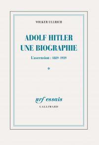 Adolf Hitler, une biographie (Tome 1). L'ascension, 1889-1939