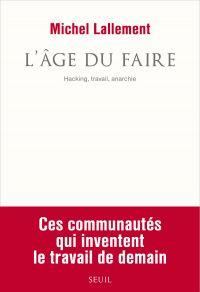 L'Âge du Faire. Hacking, travail, anarchie | Lallement, Michel (1962-....). Auteur