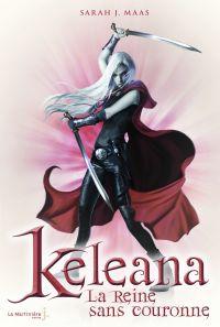 La Reine sans couronne . Keleana, tome 2 | Maas, Sarah J.