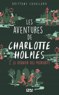 Les aventures de Charlotte Holmes. Volume 2, Le dernier des Moriarty
