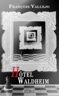 Hôtel Waldheim | Vallejo, François. Auteur