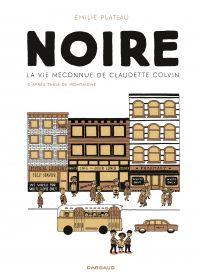 Noire, la vie méconnue de Claudette Colvin | Montaigne, Tania de (1971-....). Antécédent bibliographique