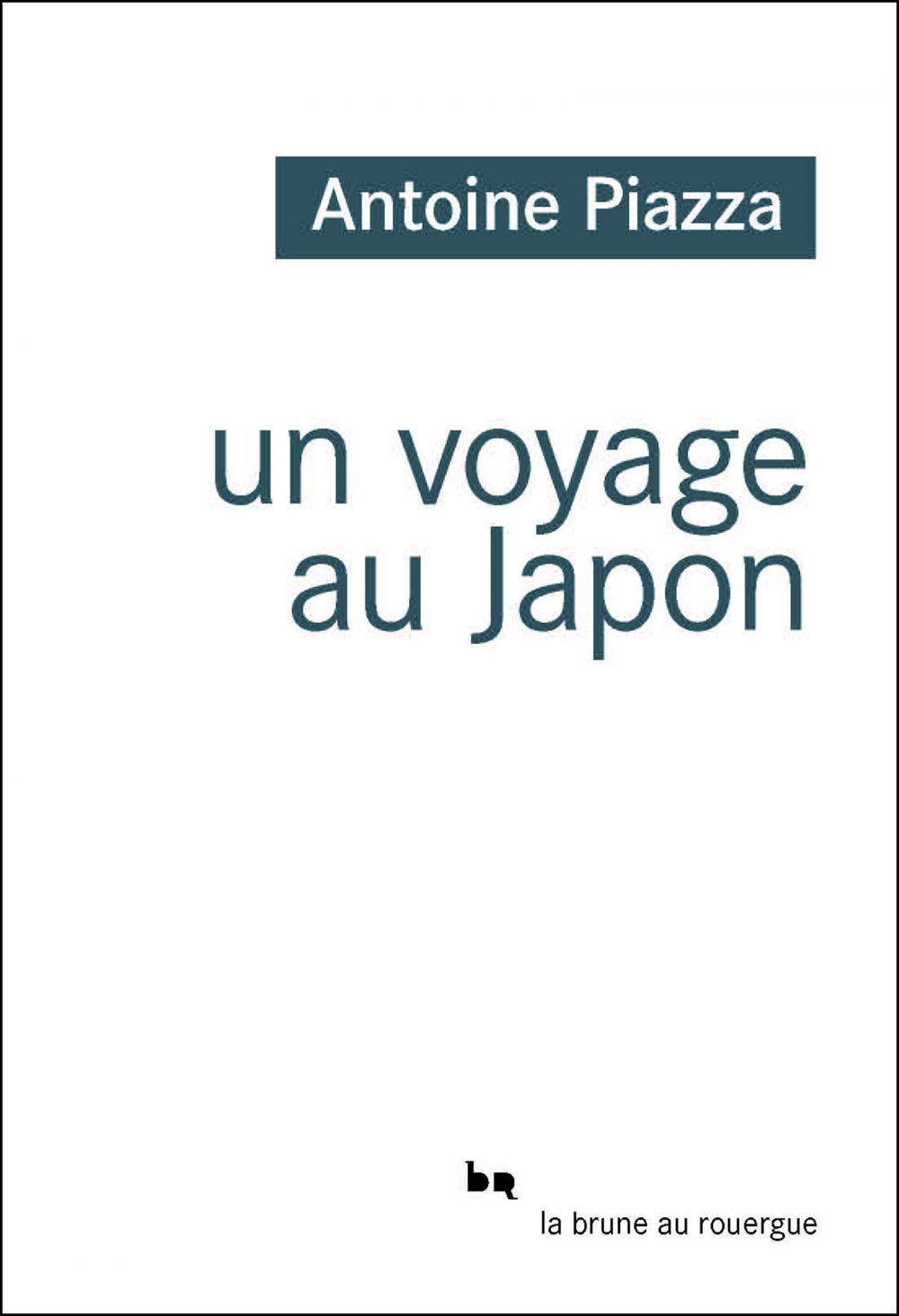 Un voyage au Japon | Piazza, Antoine (1957-....). Auteur