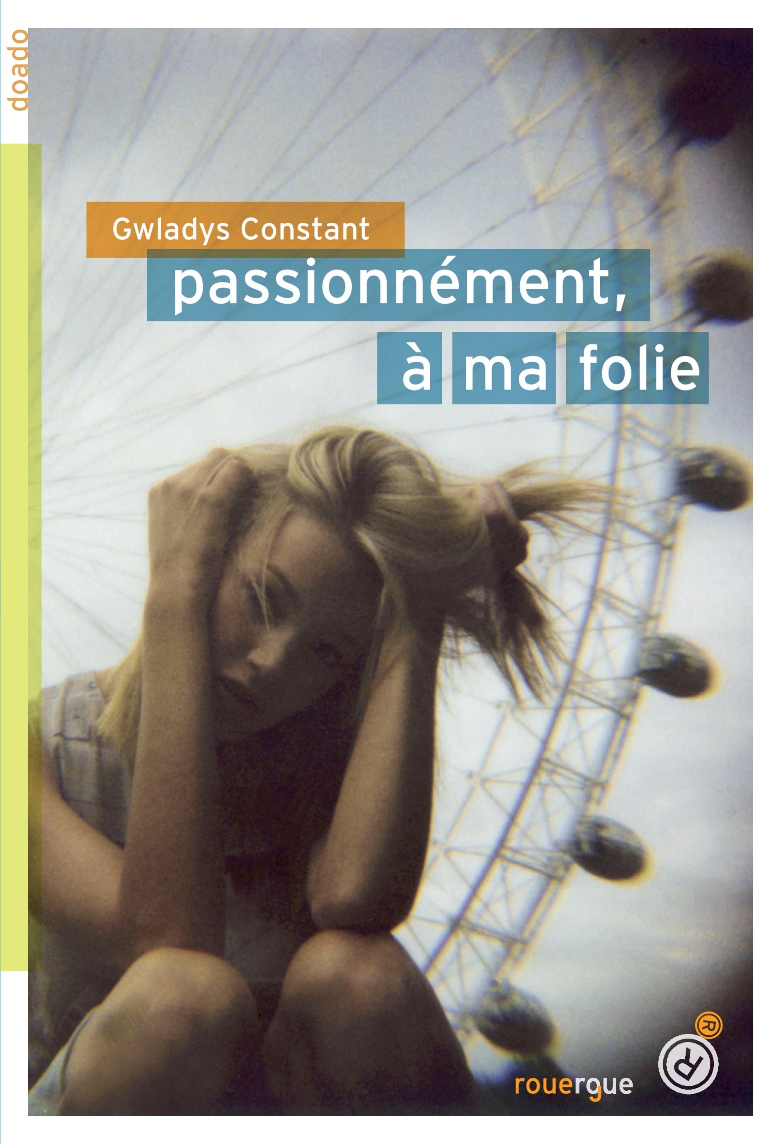 Passionnément, à ma folie | Constant, Gwladys