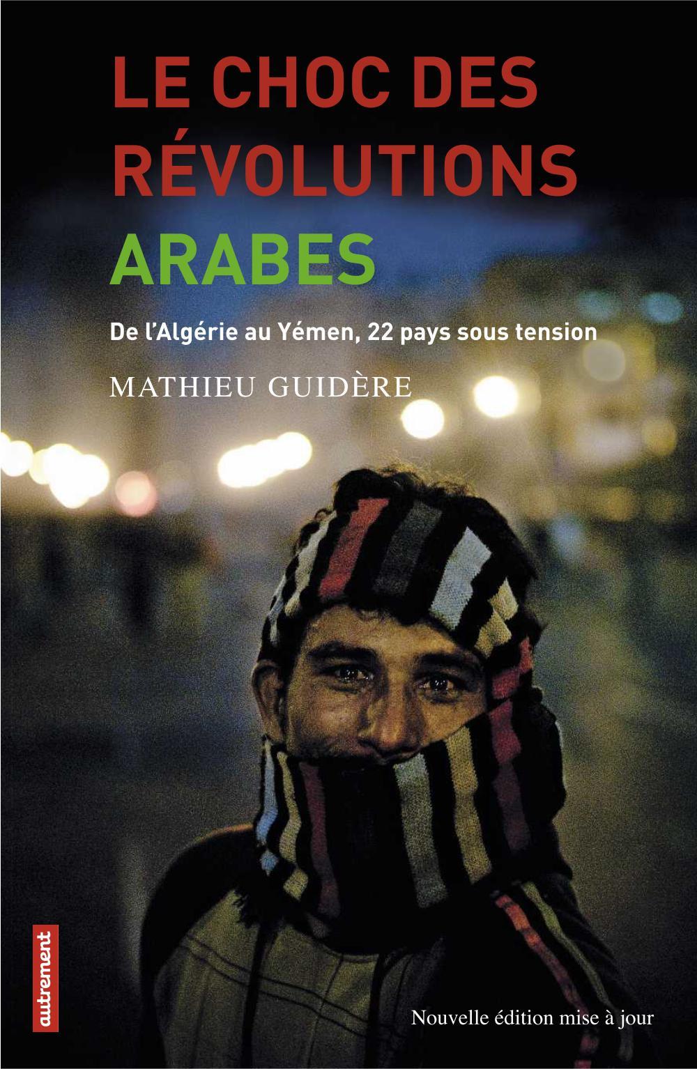 Le choc des révolutions arabes, DE L'ALGÉRIE AU YÉMEN, 22 PAYS SOUS TENSION (NOUVELLE ÉDITION MISE À JOUR)